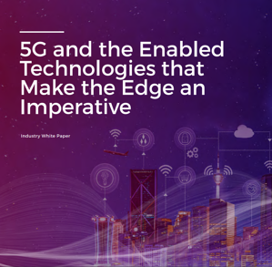 5G and the Enabled Technologies that Make the Edge an Imperative - Netrality White Paper