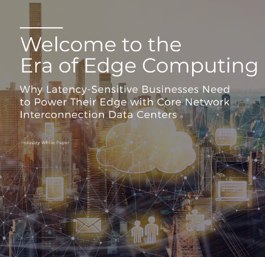 Welcome to the Era of Edge Computing - Netrality White Paper